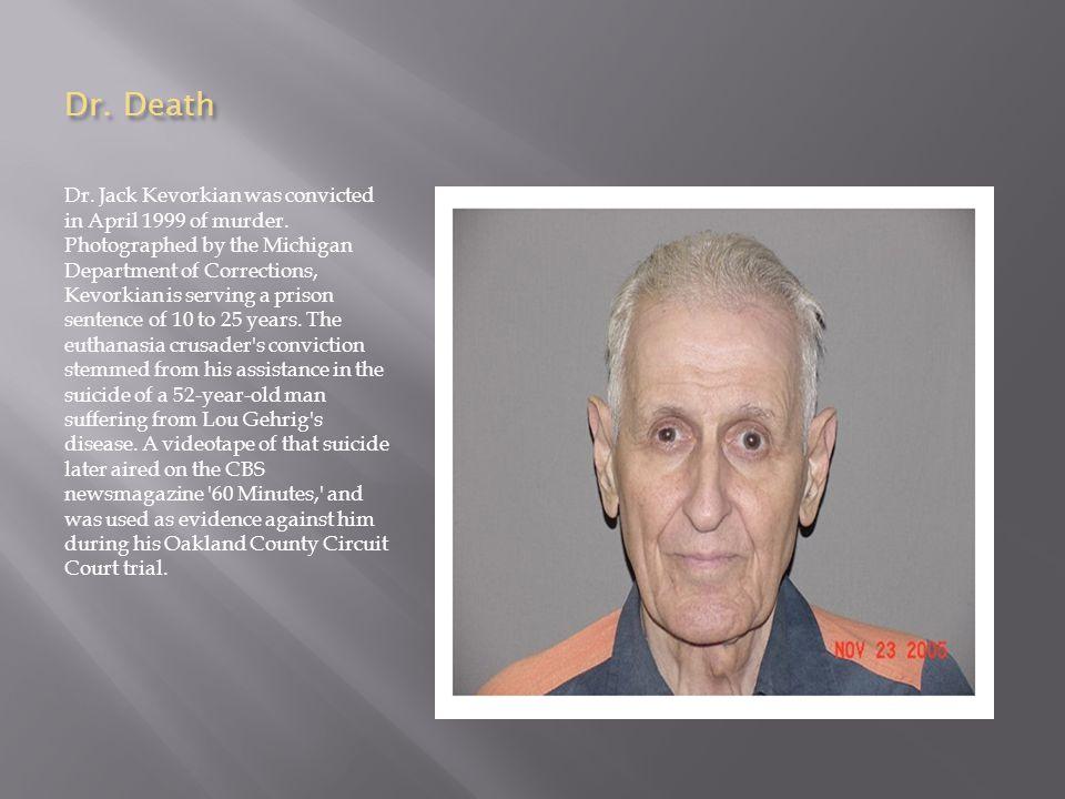Dr. Death Dr. Jack Kevorkian was convicted in April 1999 of murder.