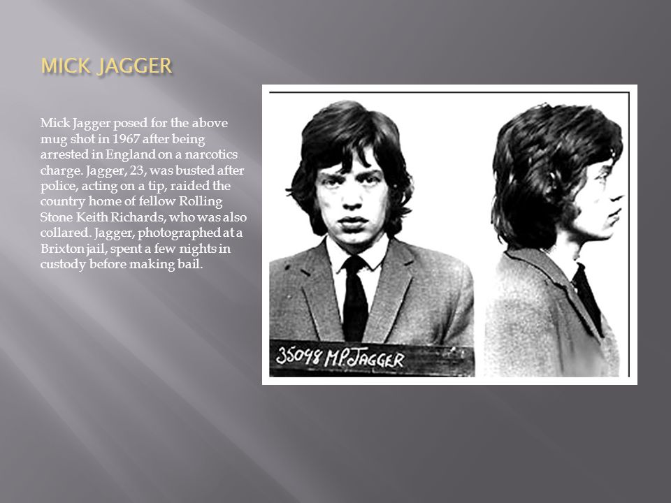 MICK JAGGER Mick Jagger posed for the above mug shot in 1967 after being arrested in England on a narcotics charge.