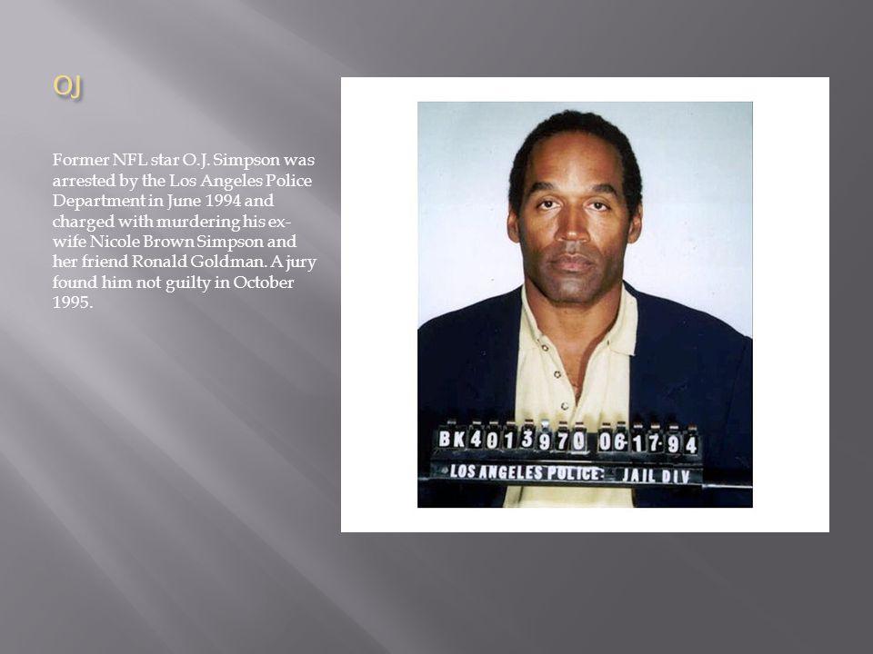 OJ Former NFL star O.J.