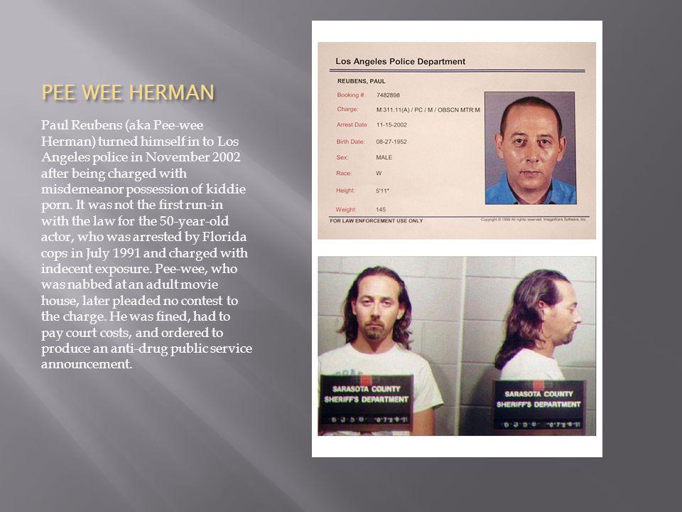 PEE WEE HERMAN Paul Reubens (aka Pee-wee Herman) turned himself in to Los Angeles police in November 2002 after being charged with misdemeanor possession of kiddie porn.