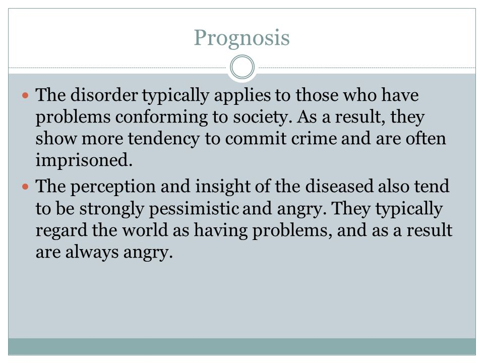 Prognosis The disorder typically applies to those who have problems conforming to society.