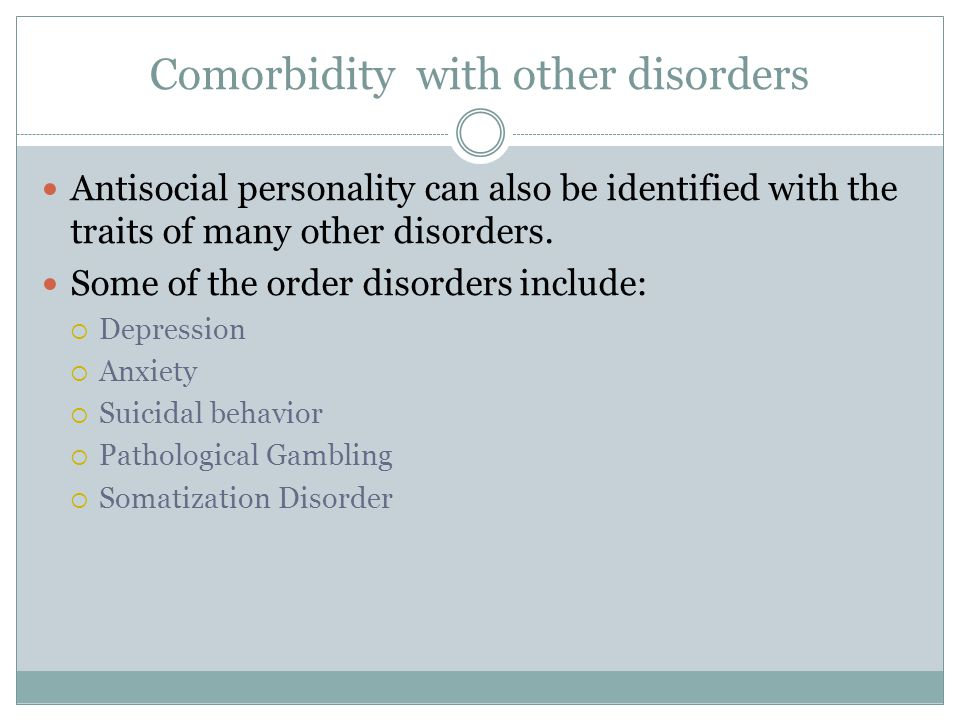 Comorbidity with other disorders Antisocial personality can also be identified with the traits of many other disorders.