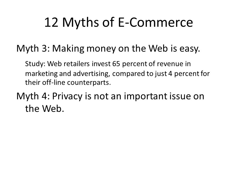 12 Myths of E-Commerce Myth 3: Making money on the Web is easy.