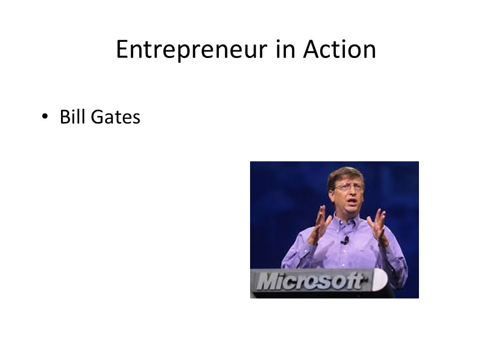 Entrepreneur in Action Bill Gates
