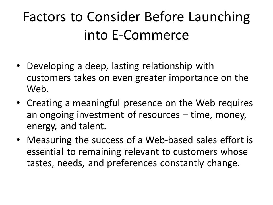 Factors to Consider Before Launching into E-Commerce Developing a deep, lasting relationship with customers takes on even greater importance on the We