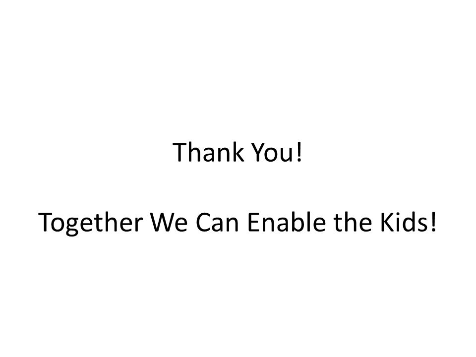 Thank You! Together We Can Enable the Kids!