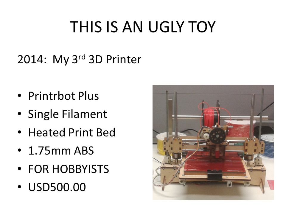 THIS IS AN UGLY TOY 2014: My 3 rd 3D Printer Printrbot Plus Single Filament Heated Print Bed 1.75mm ABS FOR HOBBYISTS USD500.00