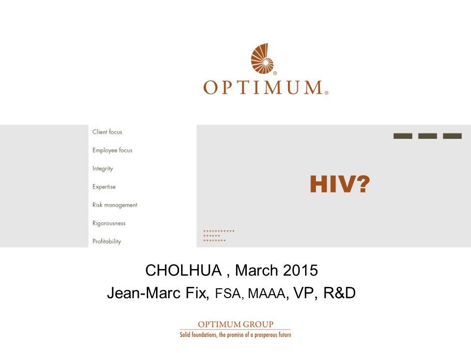 HIV? CHOLHUA, March 2015 Jean-Marc Fix, FSA, MAAA, VP, R&D