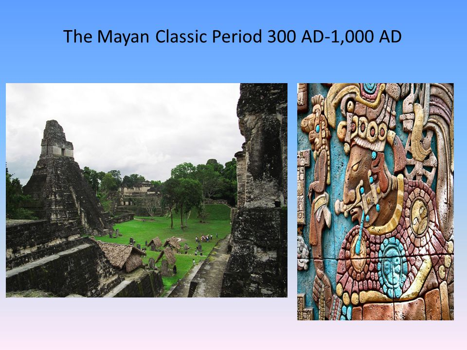 The Mayan Classic Period 300 AD-1,000 AD