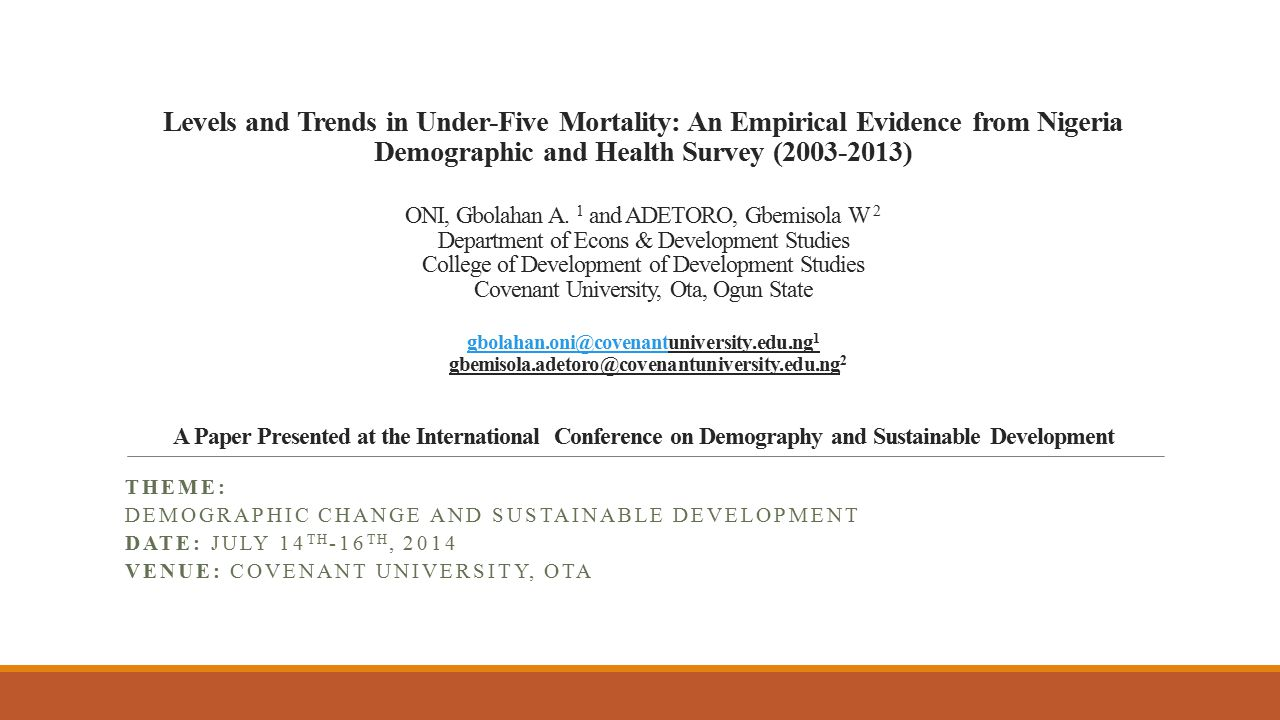 Levels and Trends in Under-Five Mortality: An Empirical Evidence from Nigeria Demographic and Health Survey (2003-2013) ONI, Gbolahan A. 1 and ADETORO
