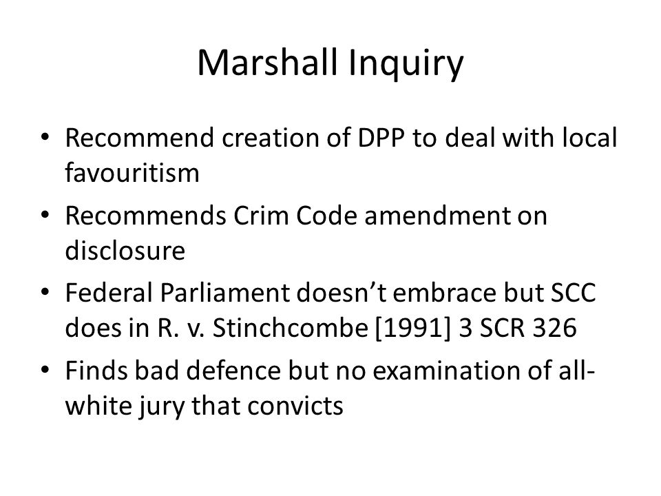Marshall Inquiry Recommend creation of DPP to deal with local favouritism Recommends Crim Code amendment on disclosure Federal Parliament doesn't embr