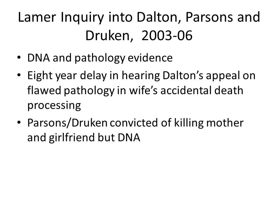 Lamer Inquiry into Dalton, Parsons and Druken, 2003-06 DNA and pathology evidence Eight year delay in hearing Dalton's appeal on flawed pathology in w