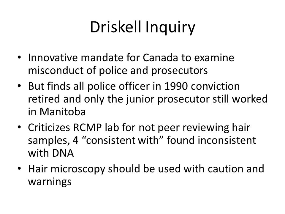 Driskell Inquiry Innovative mandate for Canada to examine misconduct of police and prosecutors But finds all police officer in 1990 conviction retired