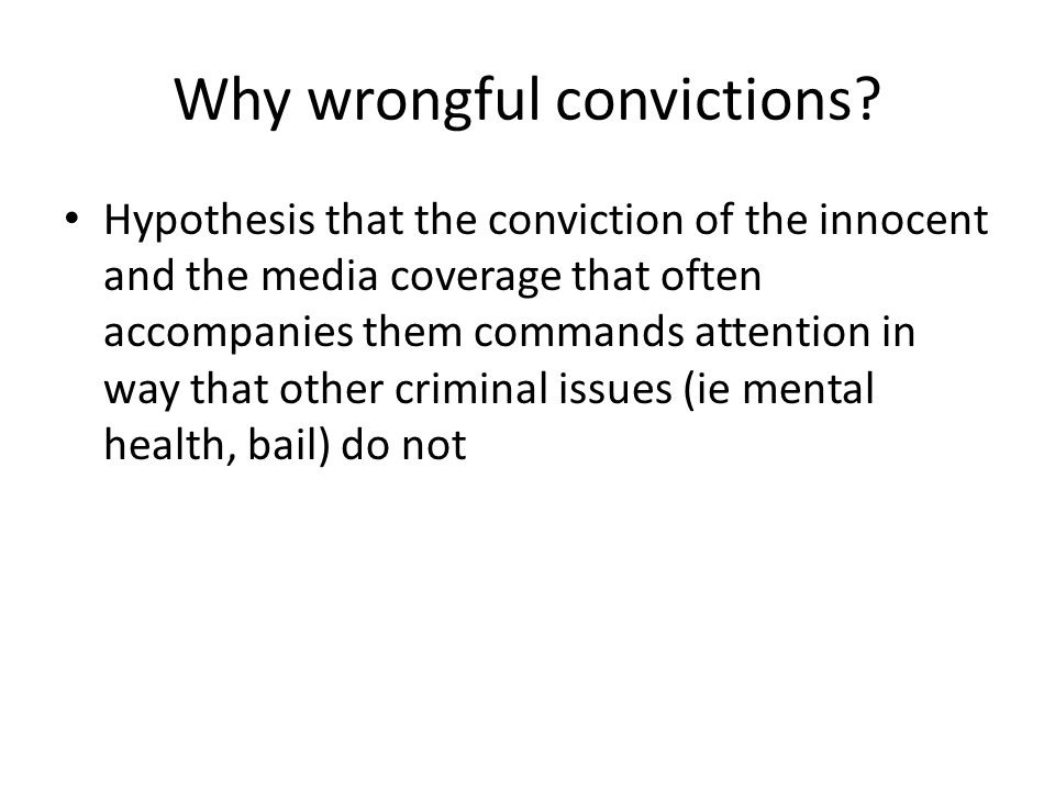 Why wrongful convictions? Hypothesis that the conviction of the innocent and the media coverage that often accompanies them commands attention in way