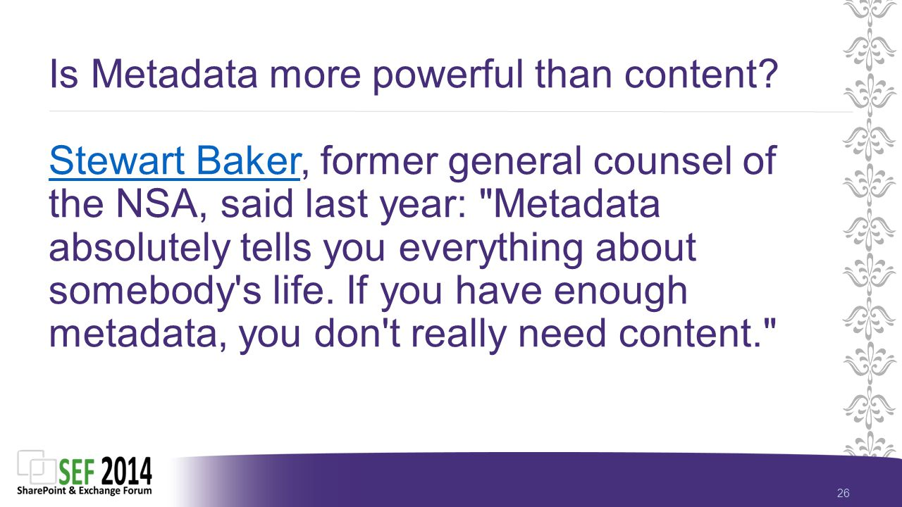 26 Is Metadata more powerful than content.