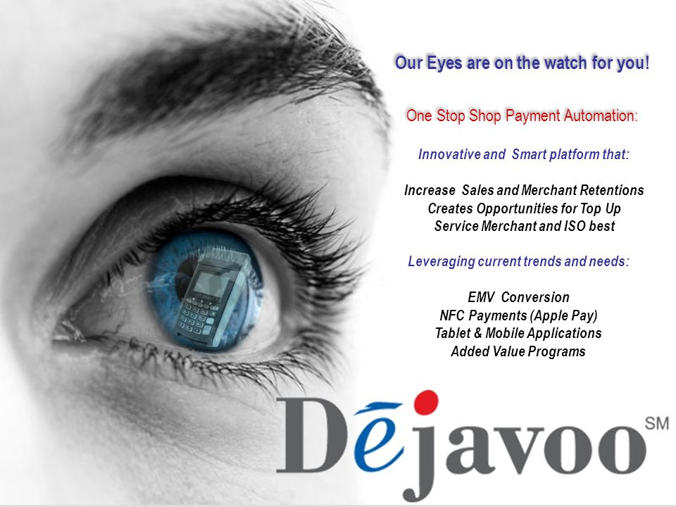 Our Eyes are on the watch for you! One Stop Shop Payment Automation: Innovative and Smart platform that: Increase Sales and Merchant Retentions Create
