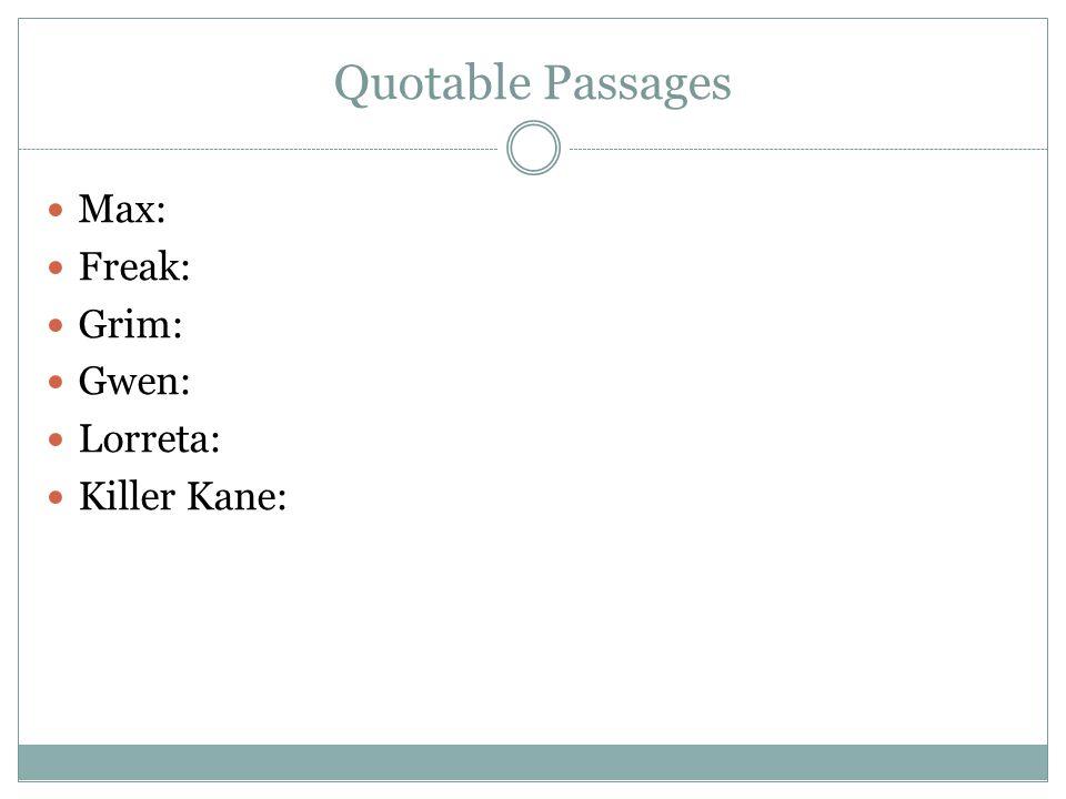 Quotable Passages Max: Freak: Grim: Gwen: Lorreta: Killer Kane: