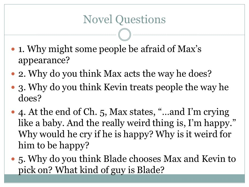 Novel Questions 1. Why might some people be afraid of Max's appearance.