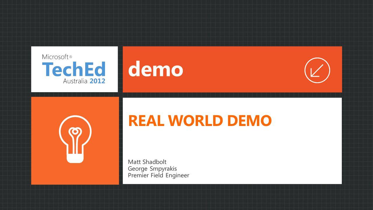 demo Matt Shadbolt George Smpyrakis Premier Field Engineer REAL WORLD DEMO