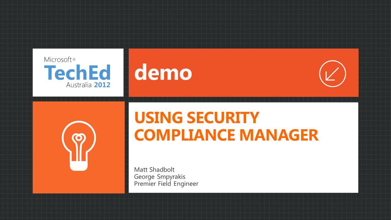 demo Matt Shadbolt George Smpyrakis Premier Field Engineer USING SECURITY COMPLIANCE MANAGER