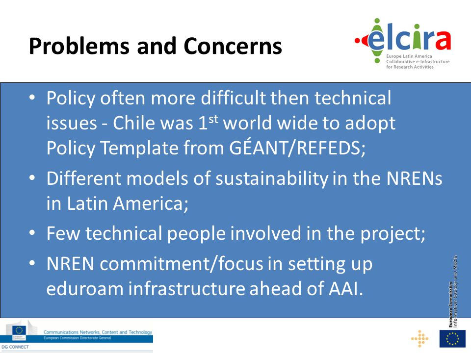 Problems and Concerns Policy often more difficult then technical issues - Chile was 1 st world wide to adopt Policy Template from GÉANT/REFEDS; Differ