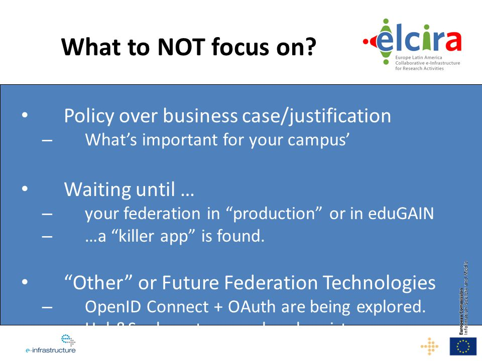 "What to NOT focus on? Policy over business case/justification – What's important for your campus' Waiting until … – your federation in ""production"" or"