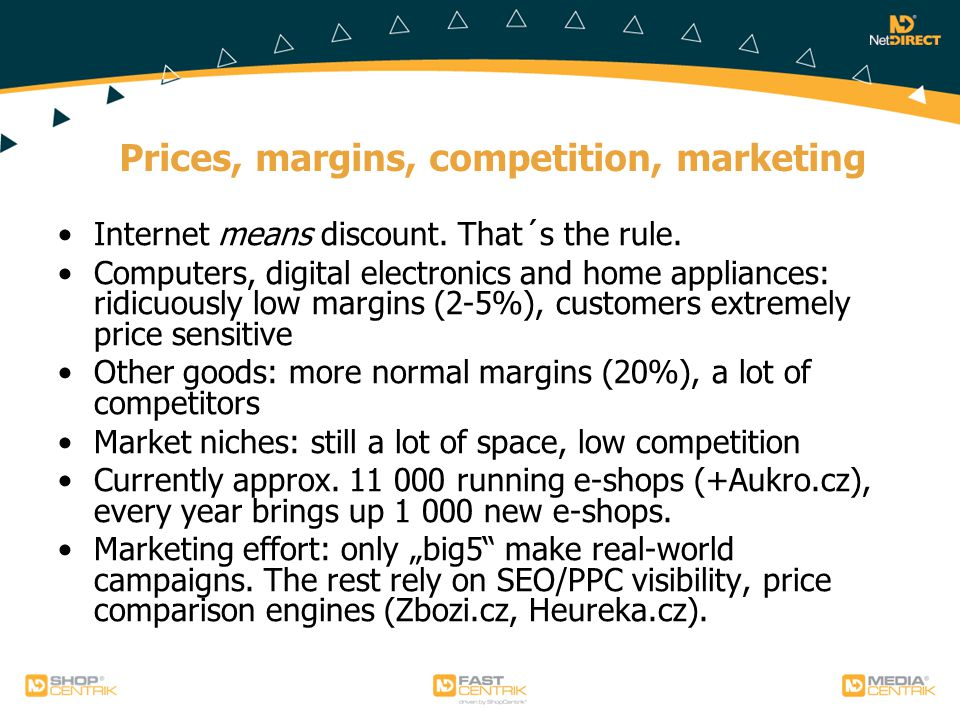 Prices, margins, competition, marketing Internet means discount.