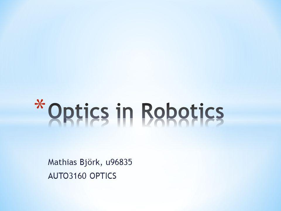 * Introduction to Robotics * Robotic applications * Components * Robotic Vision / Optics * Camera vision * Laser positioning systems * Fiber Optic Gyroscope