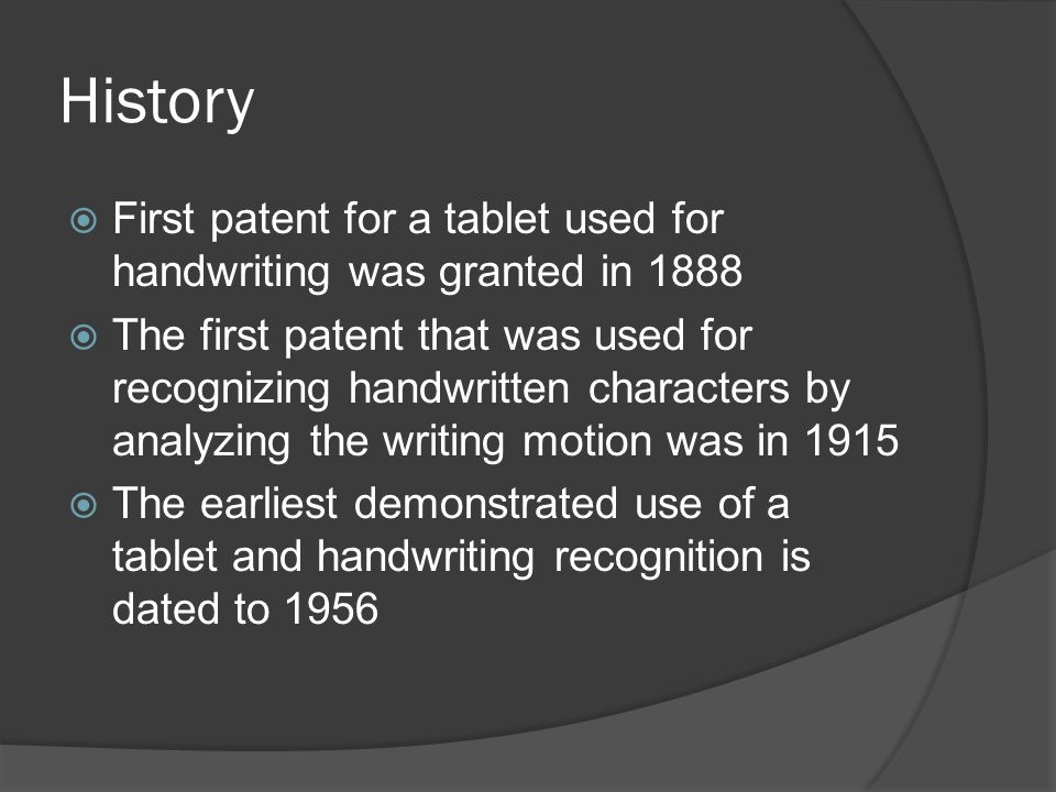 History  First patent for a tablet used for handwriting was granted in 1888  The first patent that was used for recognizing handwritten characters b