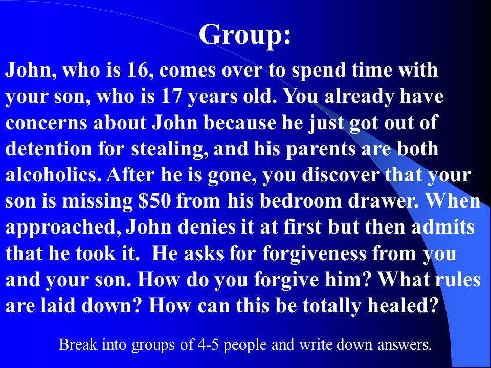 Group: John, who is 16, comes over to spend time with your son, who is 17 years old.