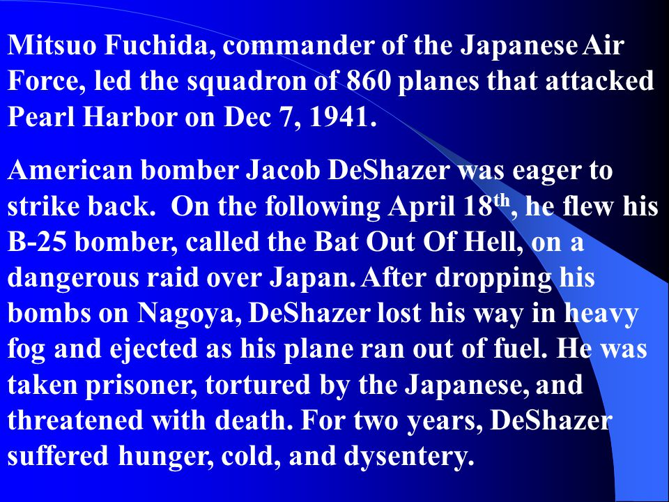 Mitsuo Fuchida, commander of the Japanese Air Force, led the squadron of 860 planes that attacked Pearl Harbor on Dec 7, 1941.