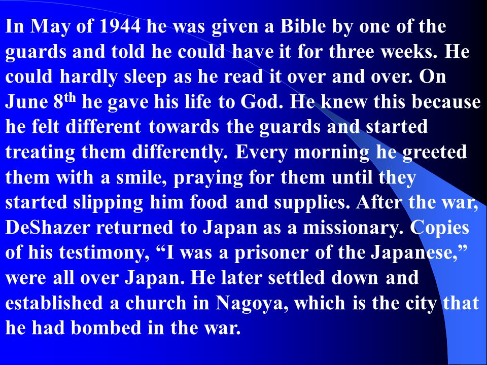 In May of 1944 he was given a Bible by one of the guards and told he could have it for three weeks.