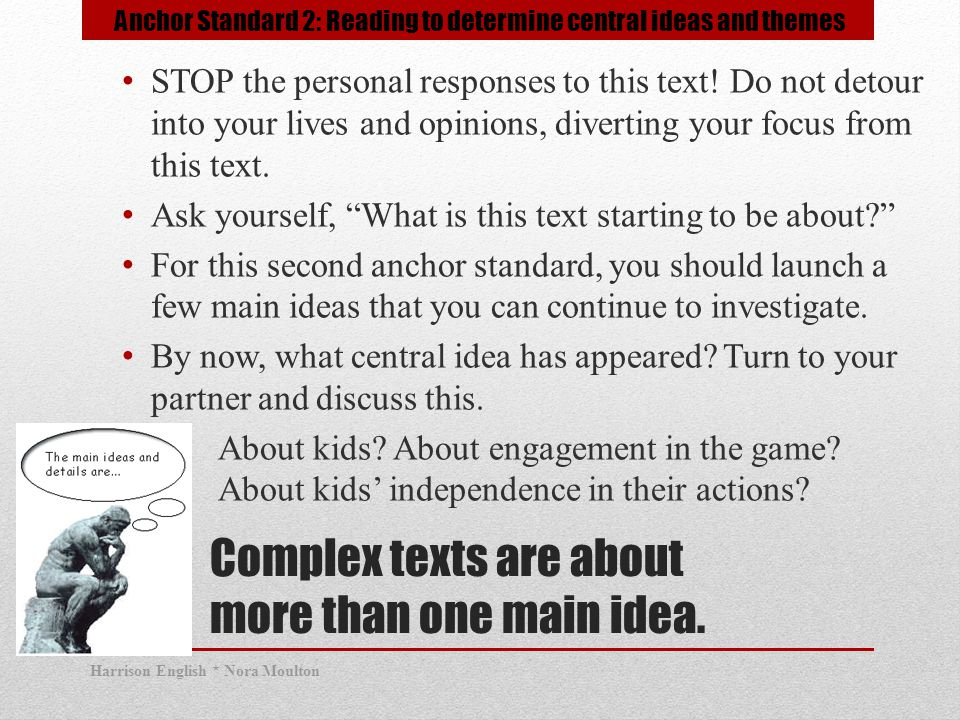 Complex texts are about more than one main idea. STOP the personal responses to this text.