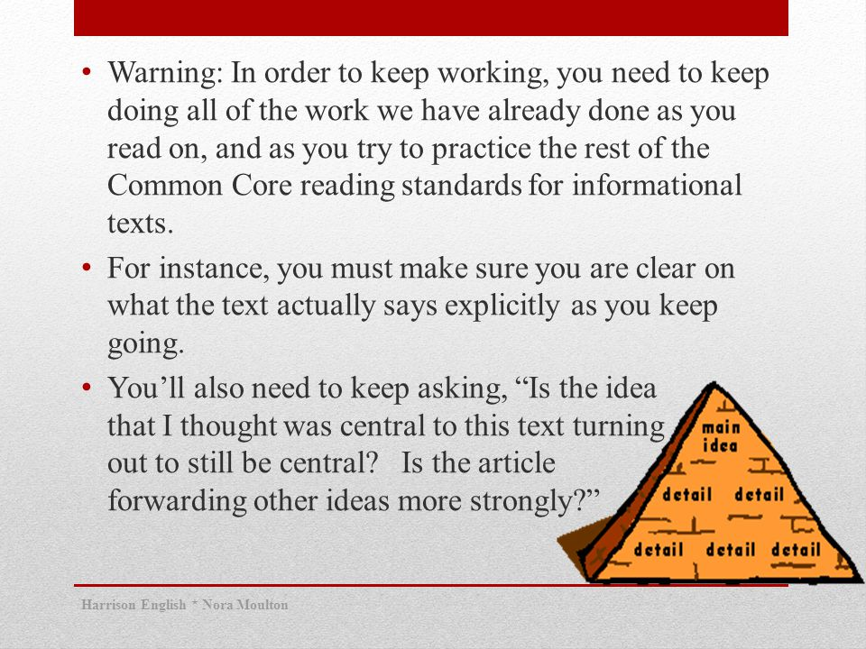Warning: In order to keep working, you need to keep doing all of the work we have already done as you read on, and as you try to practice the rest of the Common Core reading standards for informational texts.