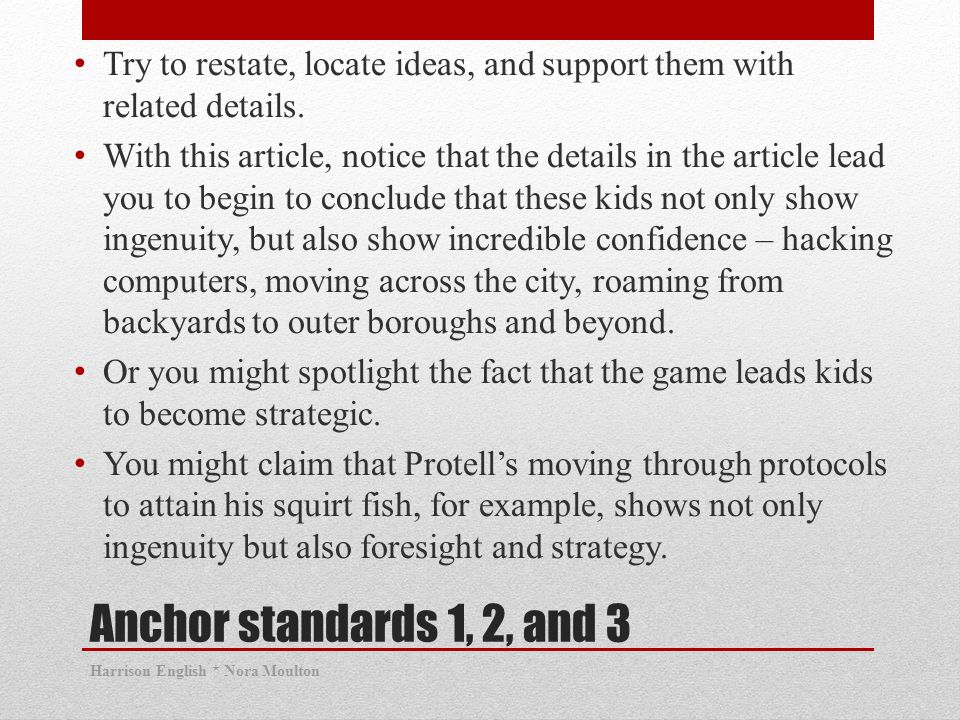 Anchor standards 1, 2, and 3 Try to restate, locate ideas, and support them with related details.