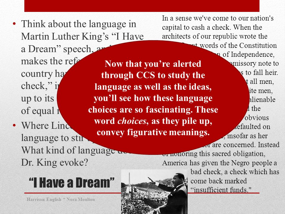 Think about the language in Martin Luther King's I Have a Dream speech, and how he makes the reference to this country having written a bad check, in that it has not lived up to its democratic covenant of equal rights for all.