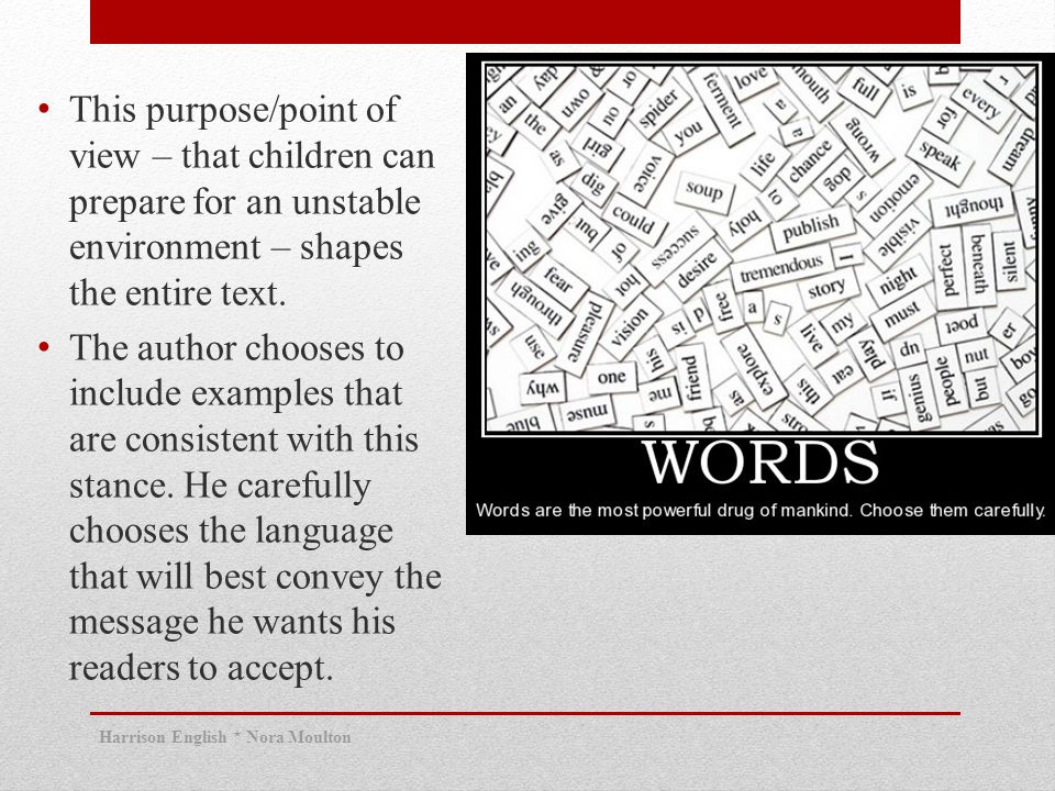 This purpose/point of view – that children can prepare for an unstable environment – shapes the entire text.