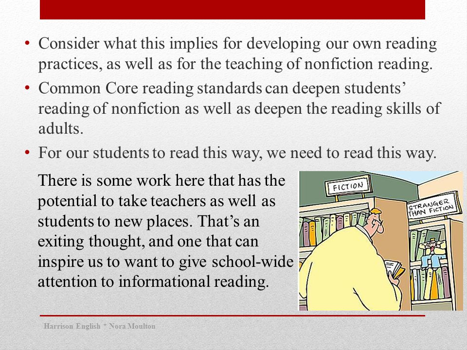 Consider what this implies for developing our own reading practices, as well as for the teaching of nonfiction reading.