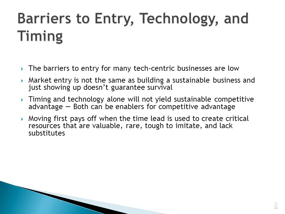  The barriers to entry for many tech-centric businesses are low  Market entry is not the same as building a sustainable business and just showing up