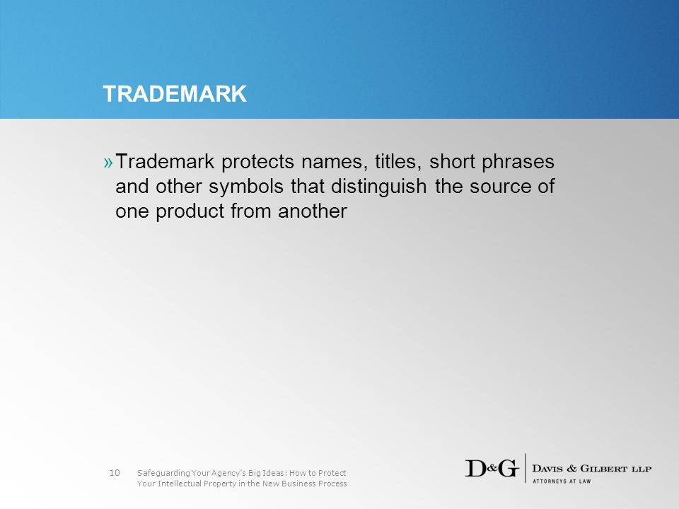 Safeguarding Your Agency's Big Ideas: How to Protect Your Intellectual Property in the New Business Process 10 TRADEMARK »Trademark protects names, titles, short phrases and other symbols that distinguish the source of one product from another