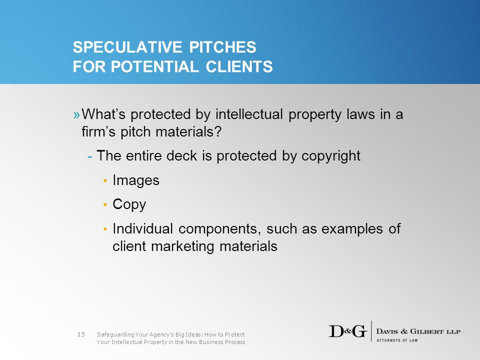 Safeguarding Your Agency's Big Ideas: How to Protect Your Intellectual Property in the New Business Process 15 SPECULATIVE PITCHES FOR POTENTIAL CLIENTS »What's protected by intellectual property laws in a firm's pitch materials.