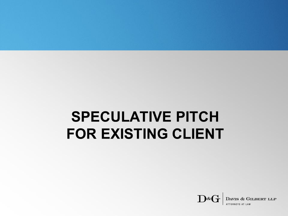 SPECULATIVE PITCH FOR EXISTING CLIENT
