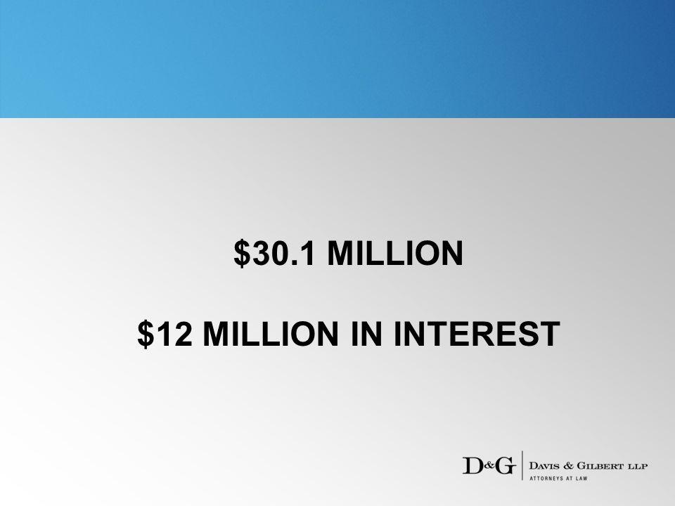 $30.1 MILLION $12 MILLION IN INTEREST