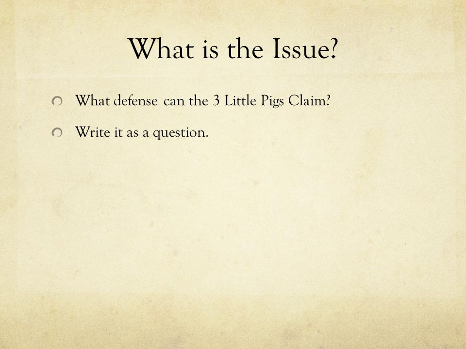 What is the Issue? What defense can the 3 Little Pigs Claim? Write it as a question.