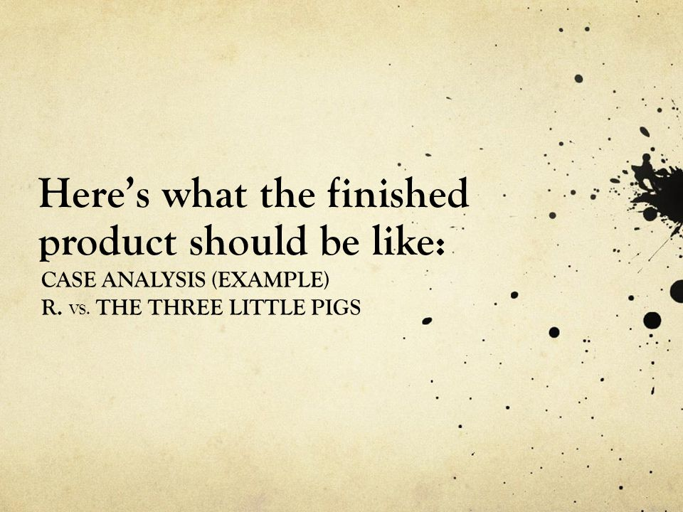 Here's what the finished product should be like: CASE ANALYSIS (EXAMPLE) R. VS. THE THREE LITTLE PIGS