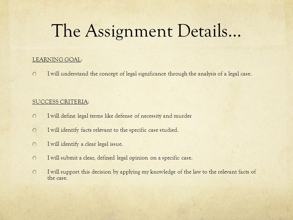 The Assignment Details… LEARNING GOAL: I will understand the concept of legal significance through the analysis of a legal case. SUCCESS CRITERIA: I w