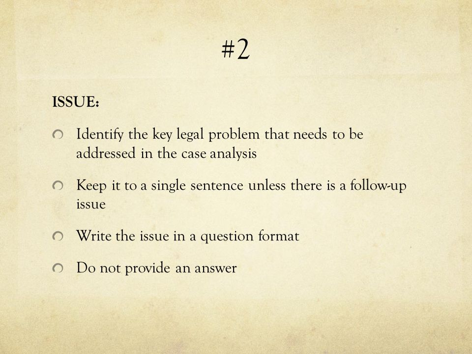 #2 ISSUE: Identify the key legal problem that needs to be addressed in the case analysis Keep it to a single sentence unless there is a follow-up issu