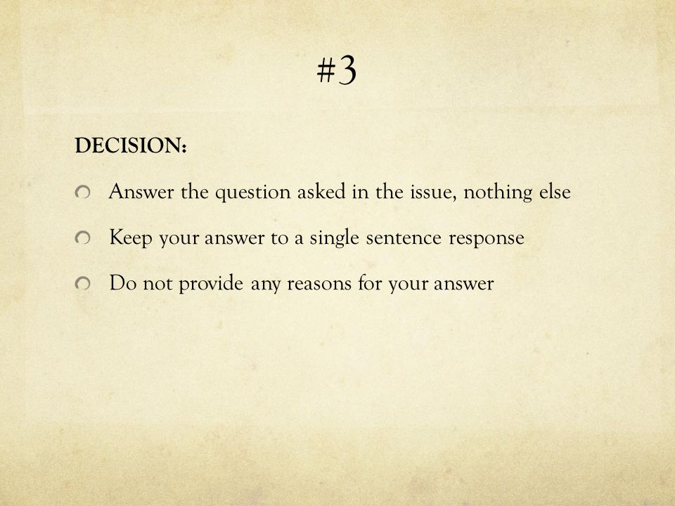 #3 DECISION: Answer the question asked in the issue, nothing else Keep your answer to a single sentence response Do not provide any reasons for your a