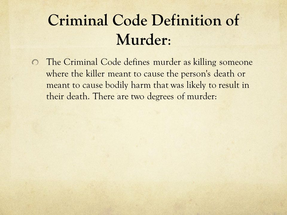 Criminal Code Definition of Murder : The Criminal Code defines murder as killing someone where the killer meant to cause the person's death or meant t