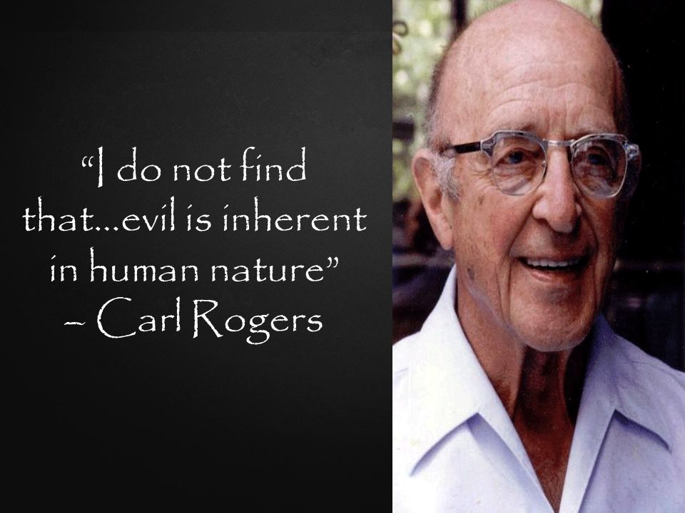 I do not find that…evil is inherent in human nature – Carl Rogers